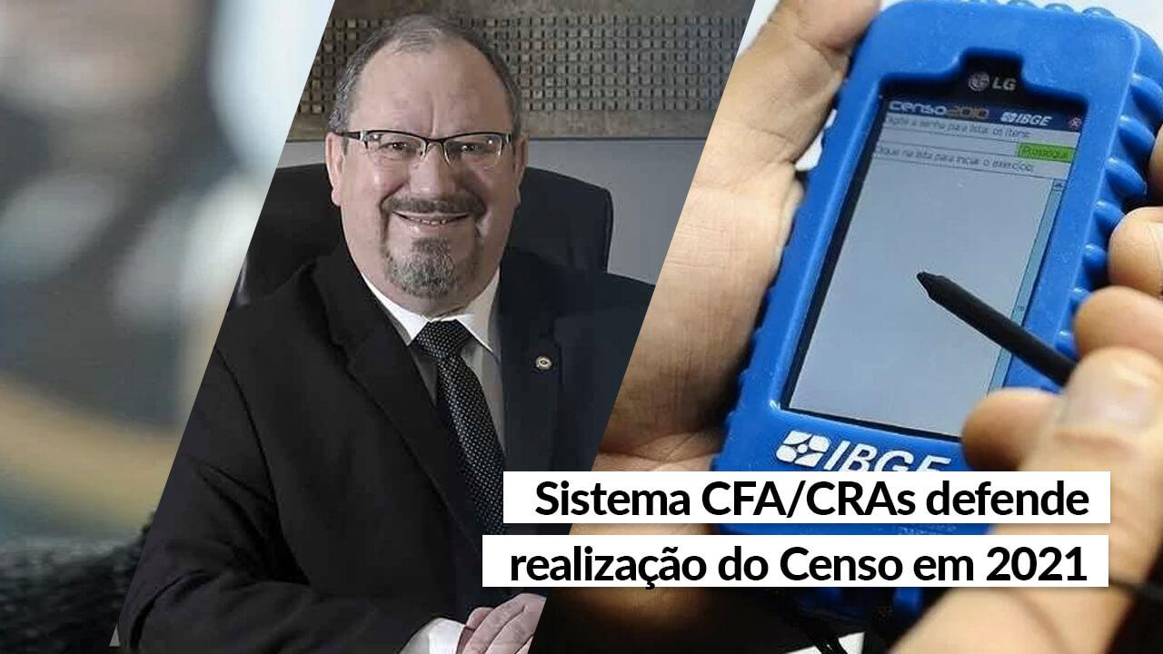 Sistema CFA/CRAs defende realização do Censo em 2021