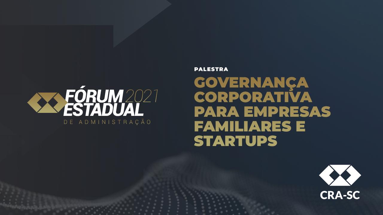 Fórum Estadual 2021 – Governança Corporativa para Empresas Familiares e Startups