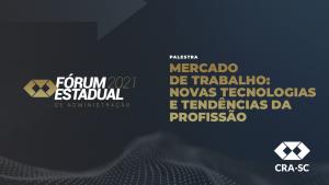 Fórum Estadual 2021 – Mercado de trabalho: novas tecnologias e tendências da profissão
