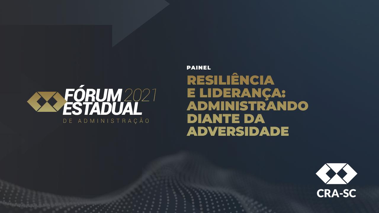 Fórum Estadual 2021 – Resiliência e Liderança: Administrando diante da adversidade