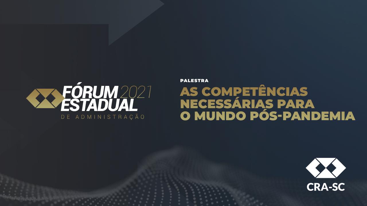 Fórum Estadual 2021 – As Competências Necessárias para o Mundo Pós-Pandemia
