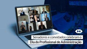 Senadores e convidados celebram o Dia do Profissional da Administração